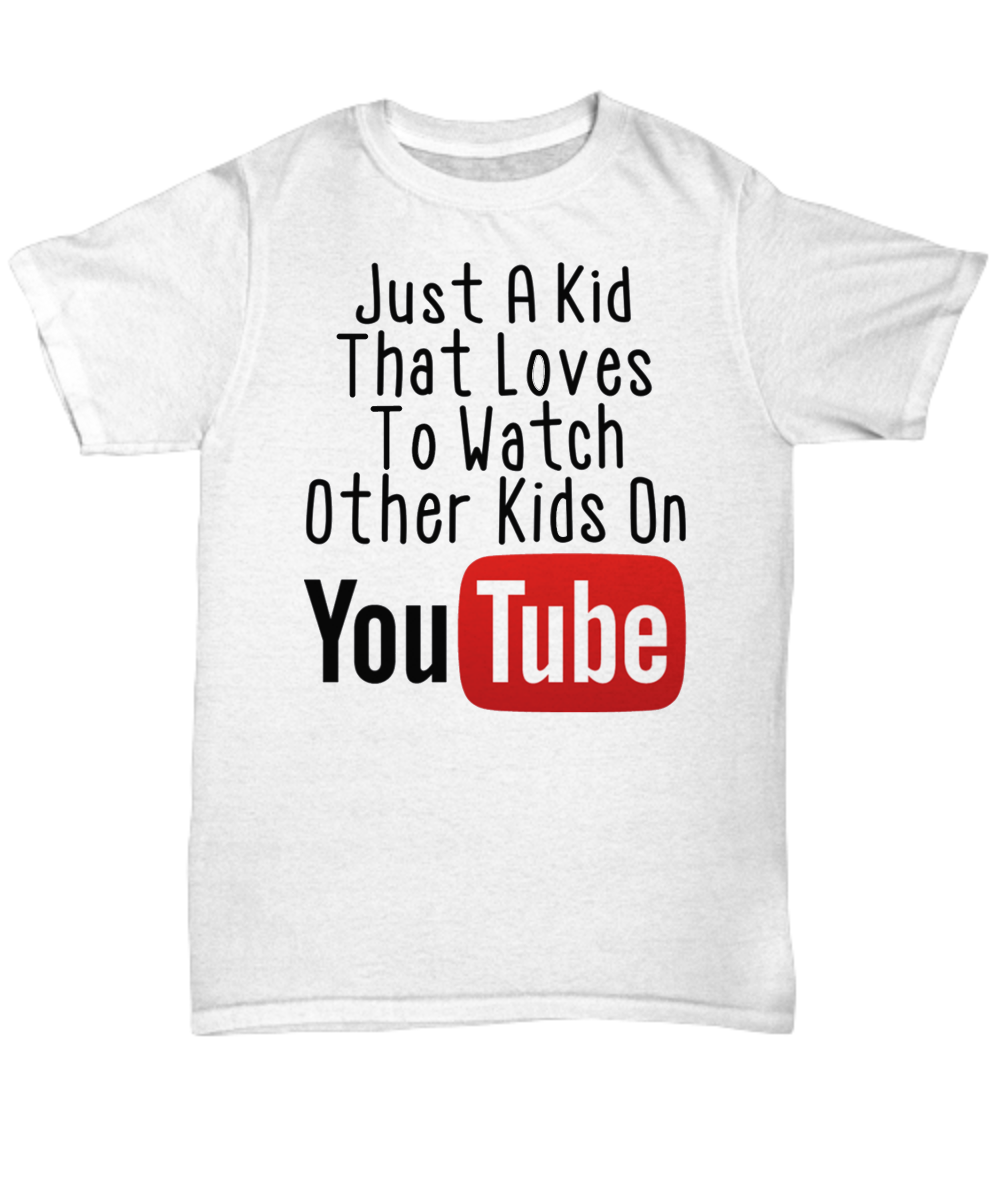 8d8c7ac584 Just A Kid That Loves To Watch Other Kids On Youtube Shirt