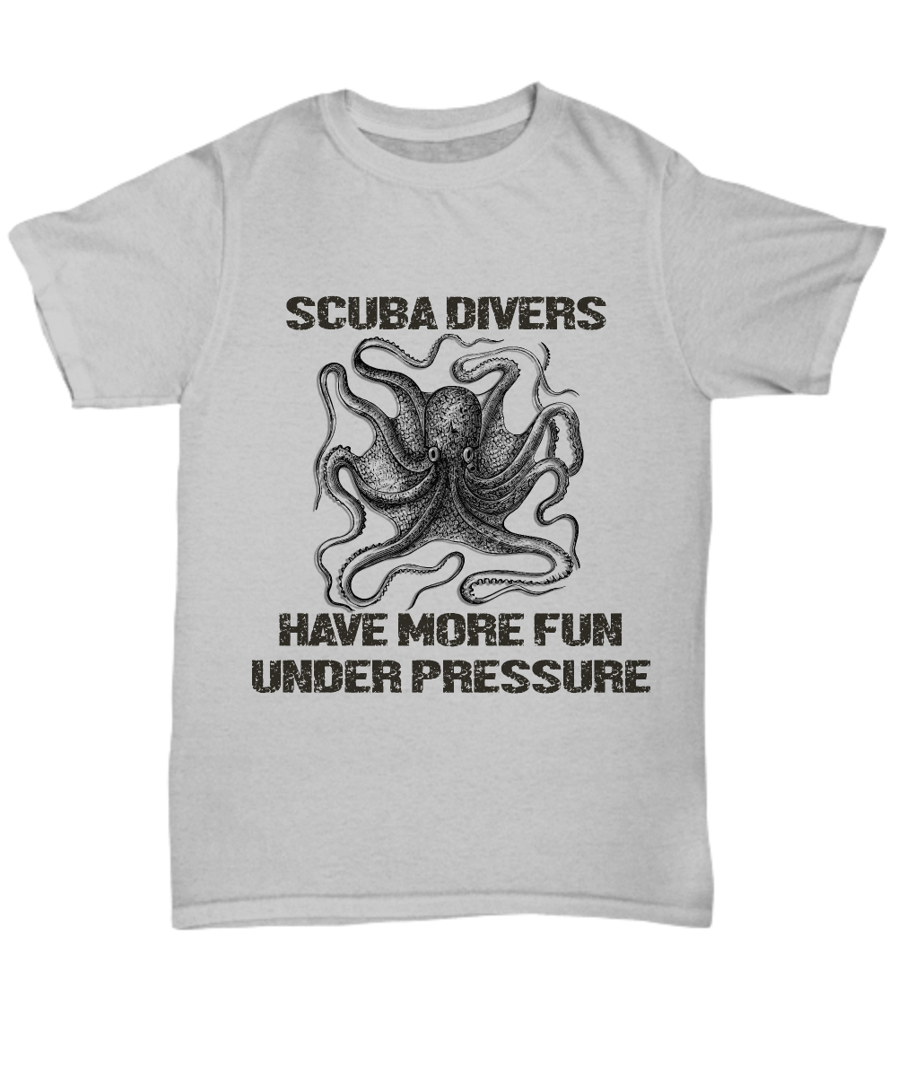 b24cae06bc FUN SCUBA DIVER T-SHIRT- DIVERS HAVE MORE FUN UNDER PRESSURE. Front