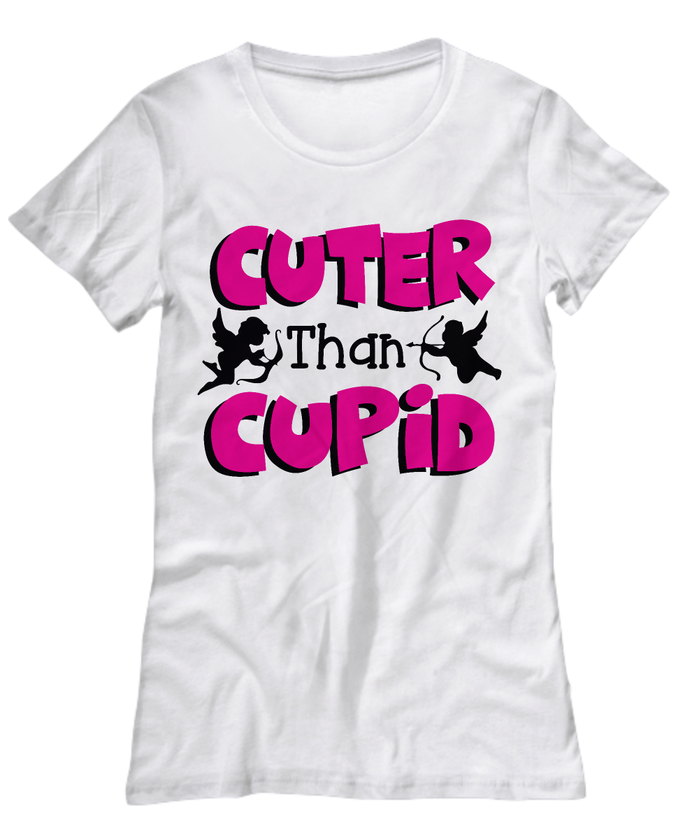 Cuter Than Cupid Valentines Shirt Funny Valentine Women S T Shirt
