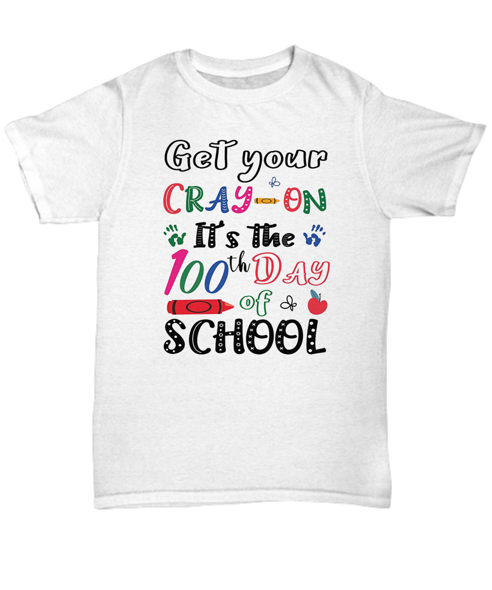 Get Your Cray On It/_s The 100th Day of School Unisex Sweatshirt tee