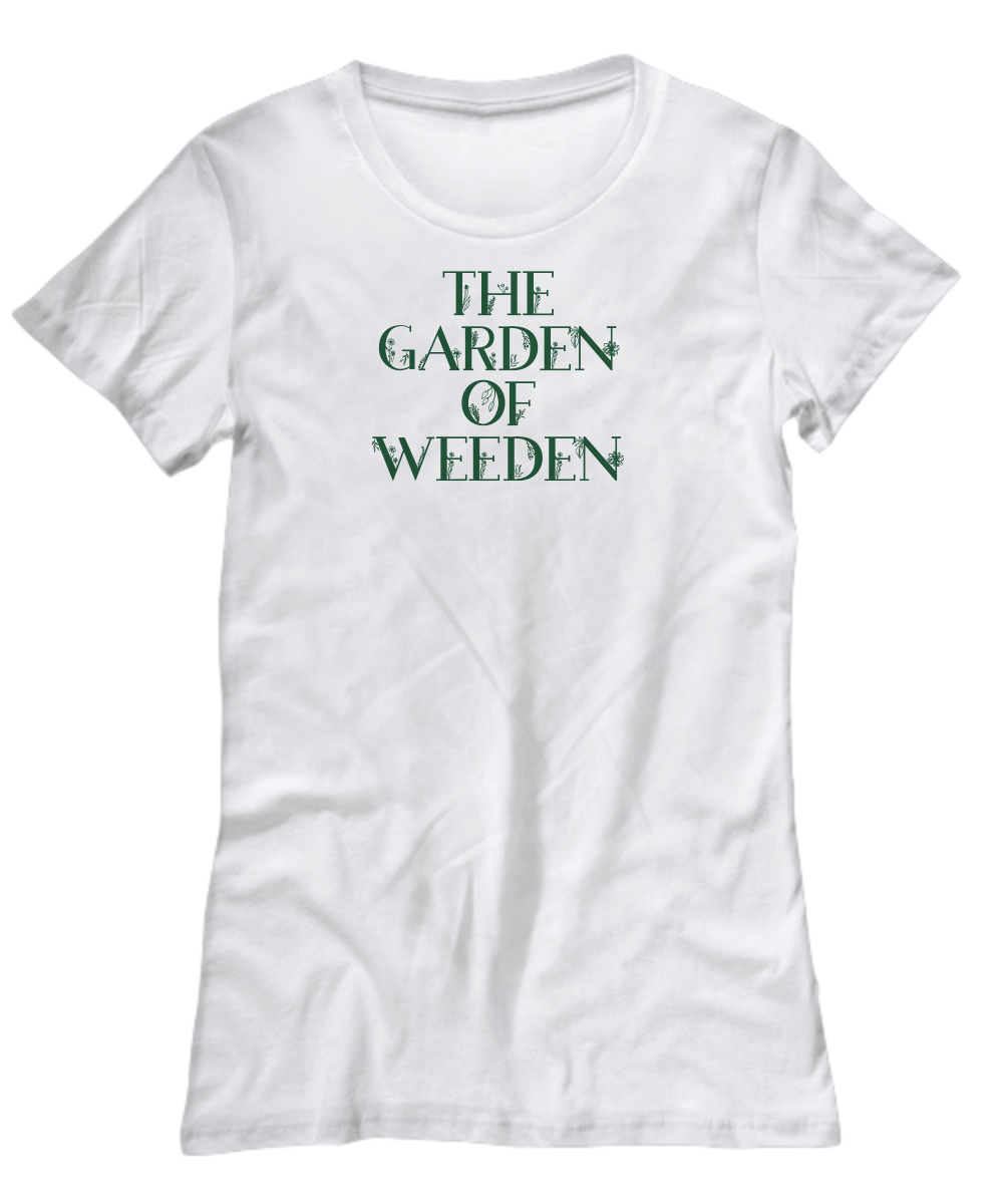 a4d3709634 Funny Ladies Cool Summer TEE with Flowers The Garden of Weeden for Gardeners.  Front