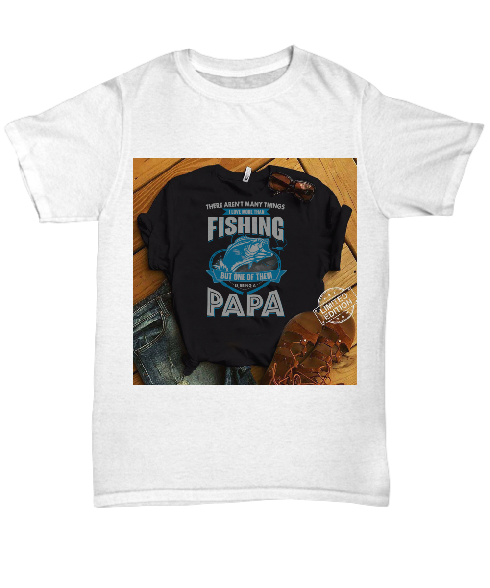 33c05488410fc I Love More Than Fishing But One Of Them Is Being A Papa shirt