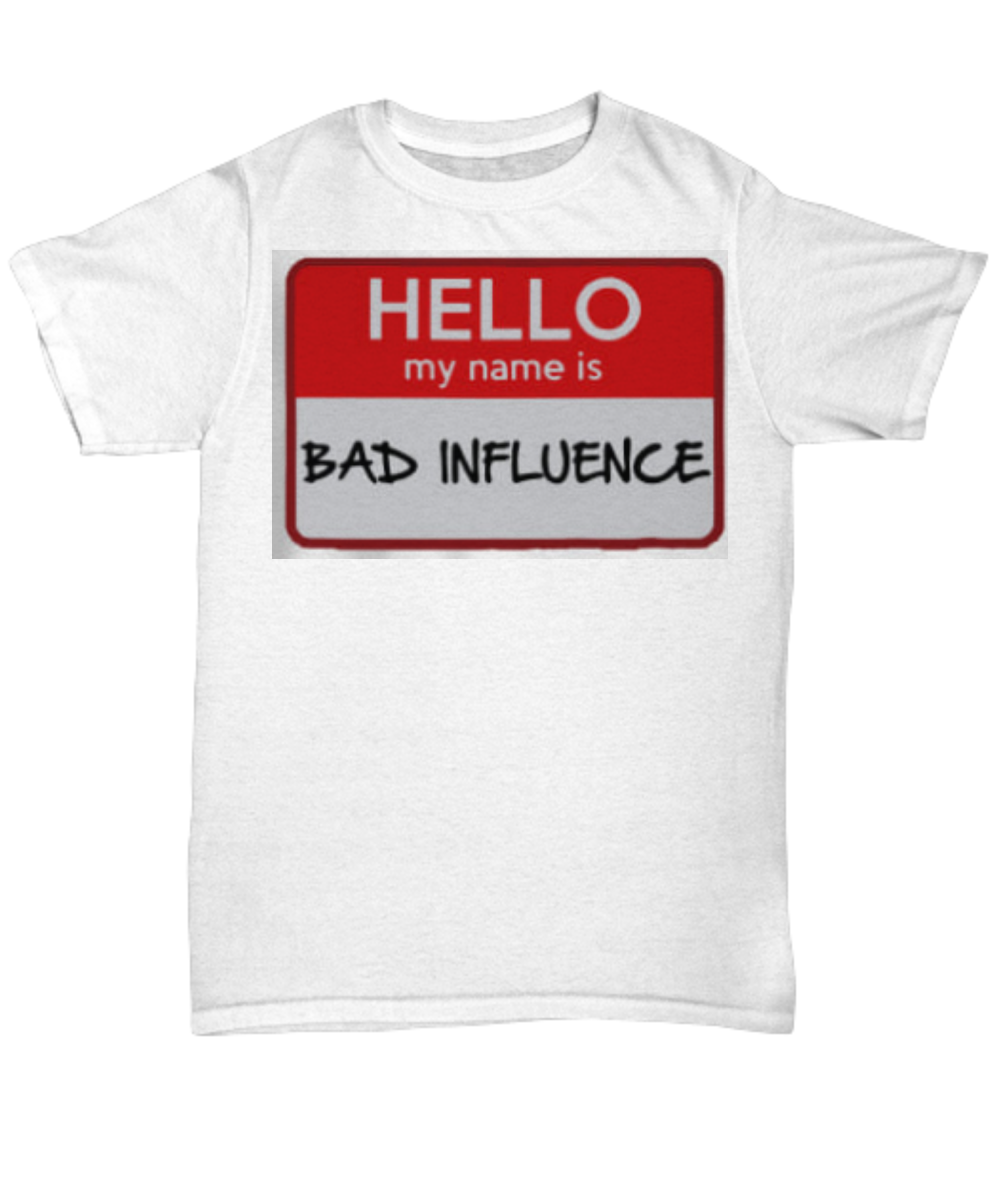 3cddd082 Hello My name is Bad Influence Shirt. Front