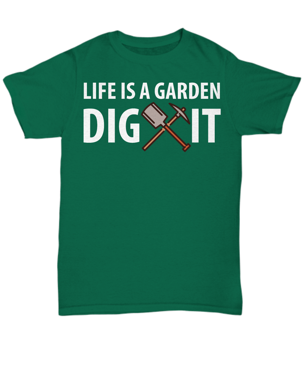 Life Is A Garden Dig It