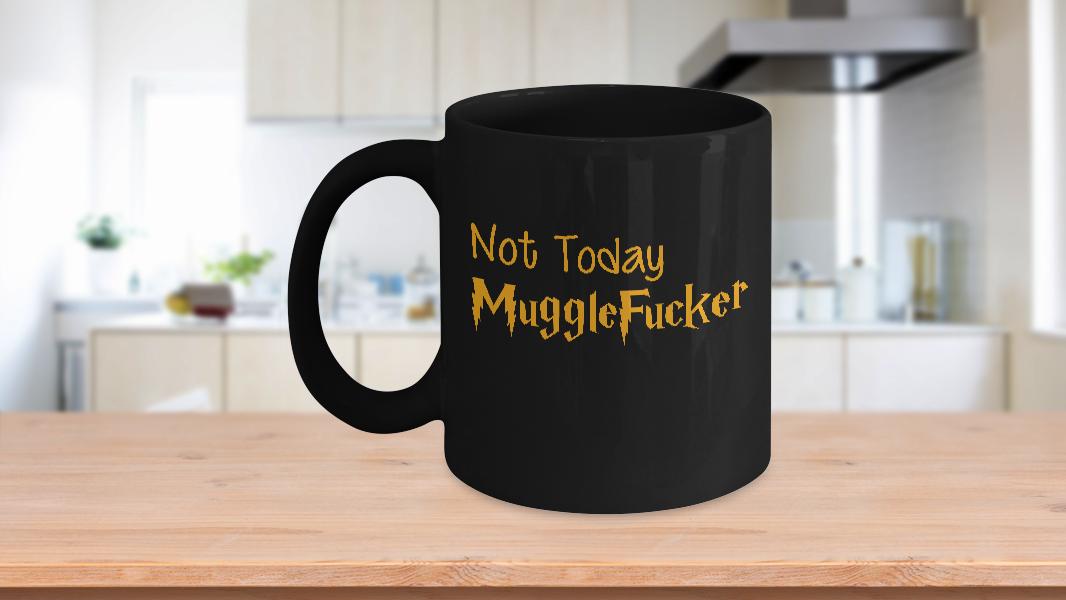 204f8287bb3 Not today mugglefucker black mug harry p