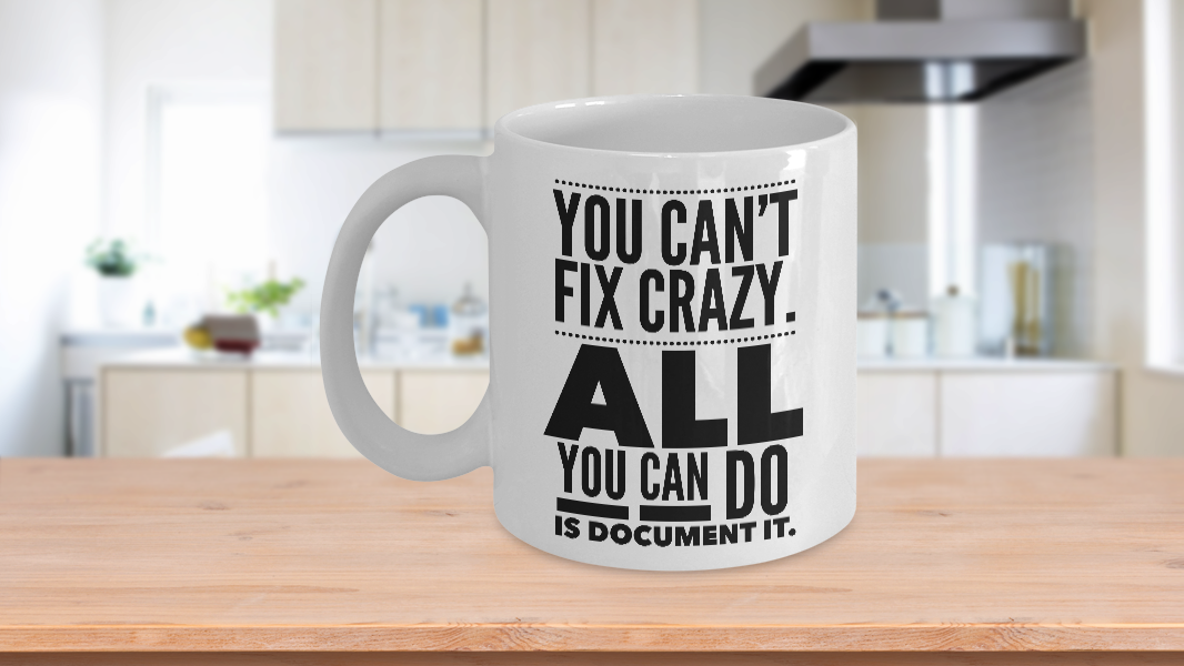 you can u0026 39 t fix crazy  all you can do is document it  funny